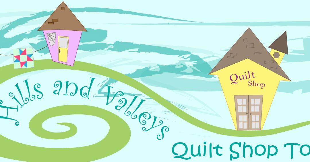 hills and valleys quilt shop tour